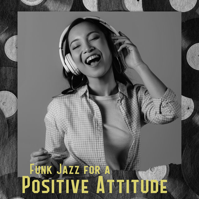 Funk Jazz for a Positive Attitude: Have a Nice Day, Jazz Music for Good Mood
