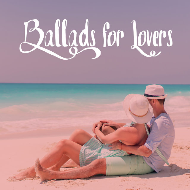 Ballads for Lovers: Romantic Instrumental Music for a Date, Intimate Dinner, Anniversary