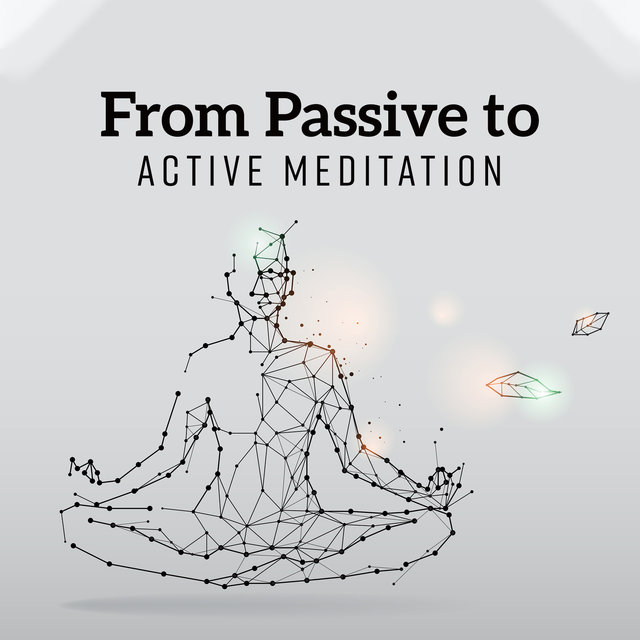 From Passive to Active Meditation: State of Empty Mind with No Thoughts, Deep Peace and Sense of Oneness with All, Focusing on Your Breath
