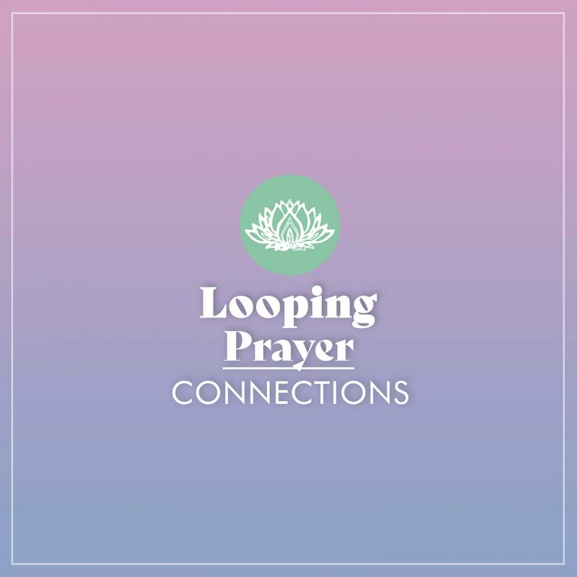Looping Prayer Connections