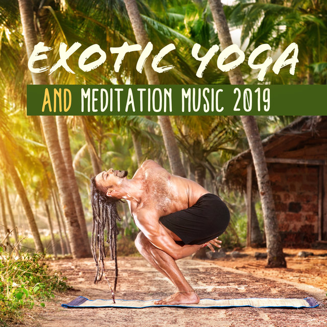 Exotic Yoga and Meditation Music 2019