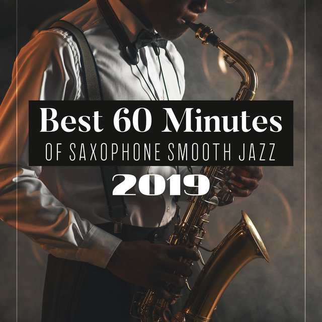 Best 60 Minutes of Saxophone Smooth Jazz 2019