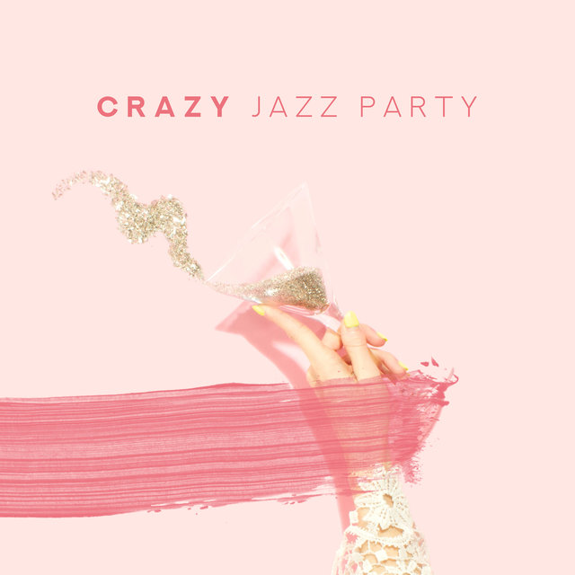 Crazy Jazz Party: Smooth Jazz Music Compilation 2019, Vintage Songs for Dance & Friends Meeting, Magical Sounds of Piano, Guitar, Trumpet & Many More