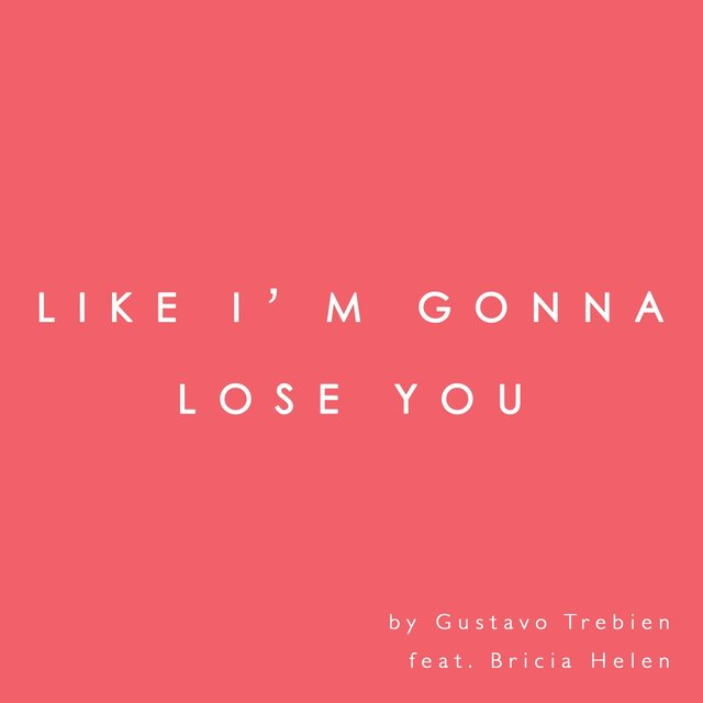Like I'm Gonna Lose You (feat. Bricia Helen)