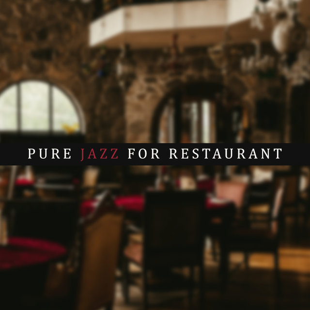 Pure Jazz for Restaurant: Jazz Coffee, Dinner Songs, Ambient Music, Jazz Lounge