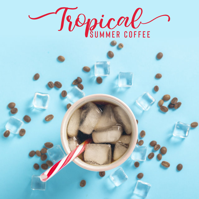 Tropical Summer Coffee – Beautiful Jazz Vibes for Cafe Shop or Cafe, Instrumental Jazz Moods for Summertime, Summer Jazz Relaxation