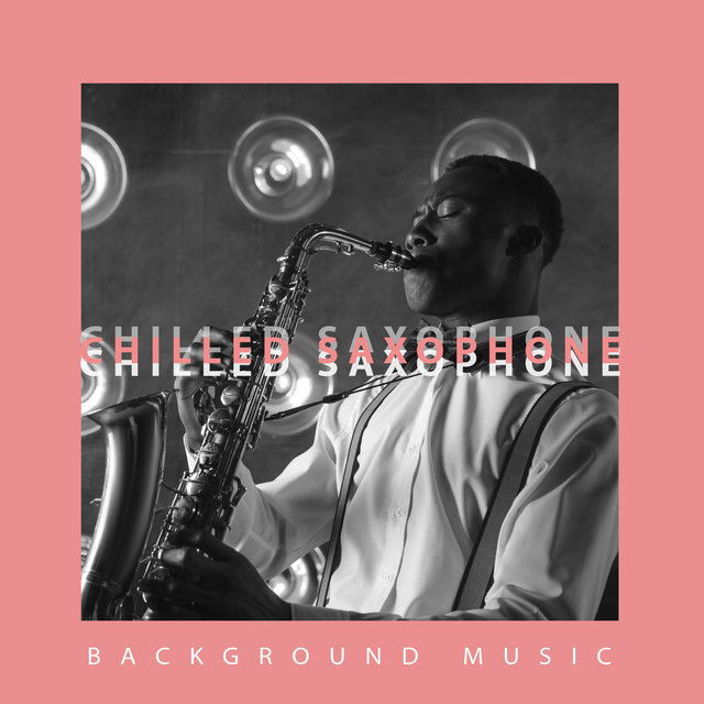 Chilled Saxophone Background Music
