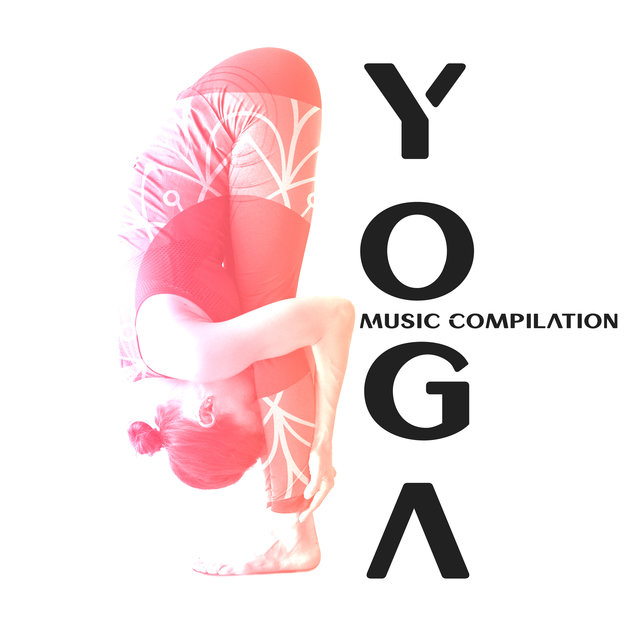 Yoga Music Compilation - Ambient Healing Therapy, Meditation Beat, Calm Mind, Happy Heart, Balance Energy, Deep Rest, Essential Relaxation Time