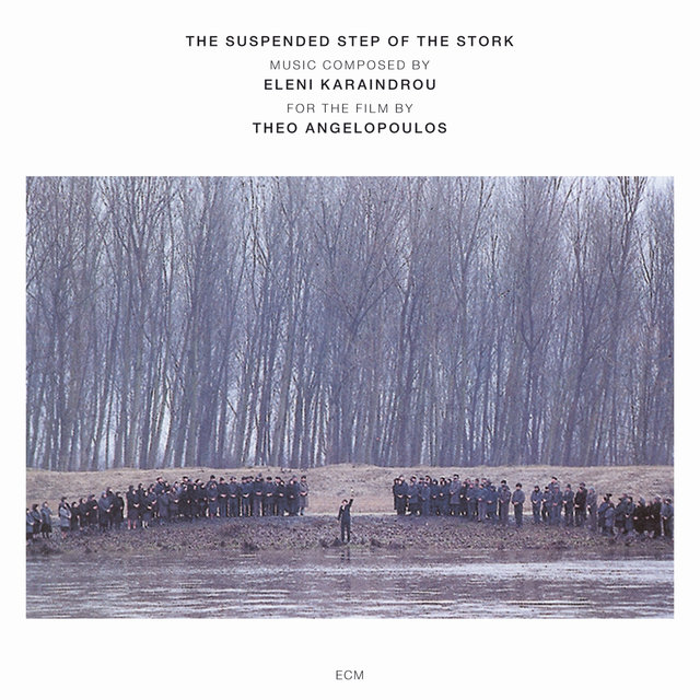 Karaindrou: The Suspended Step Of The Stork - Composed For The Film By Theo Angelopoulos