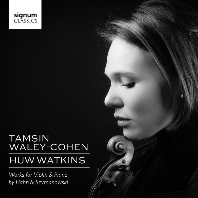 Tamsin Waley-Cohen & Huw Watkins: Works for Violin & Piano by Hahn and Szymanowski