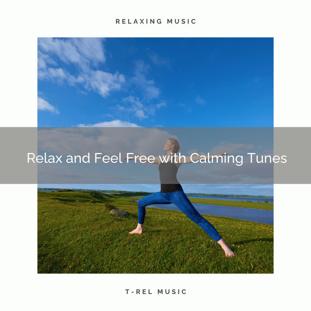 2020 Best: Relax and Feel Free with Calming Tunes