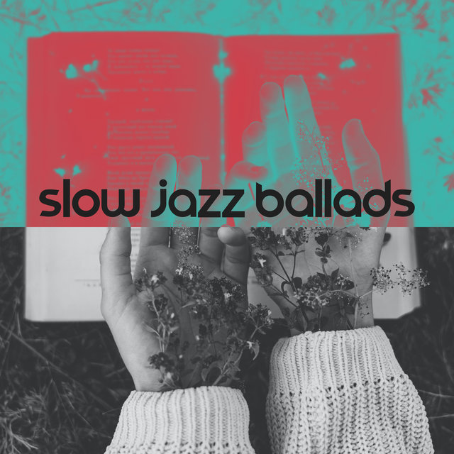 Slow Jazz Ballads: The Best to Relax. The Best to Chill Out. The Best to Calm Down.