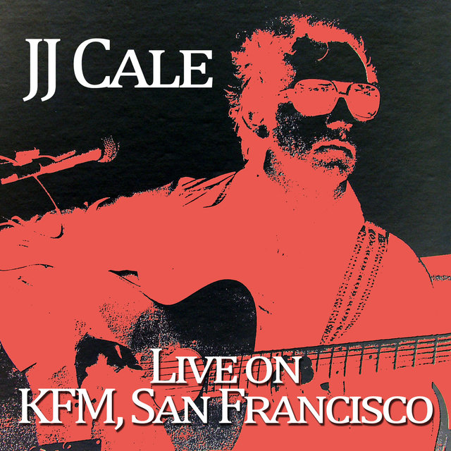 J.J. Cale - Live on Kfc, San Francisco