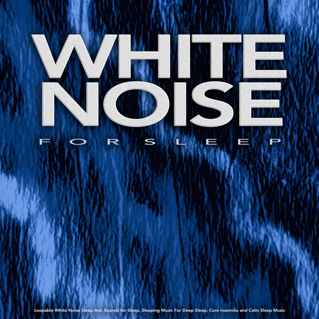 White Noise For Sleep: Loopable White Noise Sleep Aid, Sounds for Sleep, Sleeping Music For Deep Sleep, Cure Insomnia and Calm Sleep Music