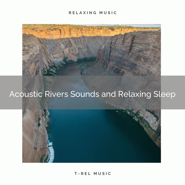 2020 Best: Acoustic Rivers Sounds and Relaxing Sleep