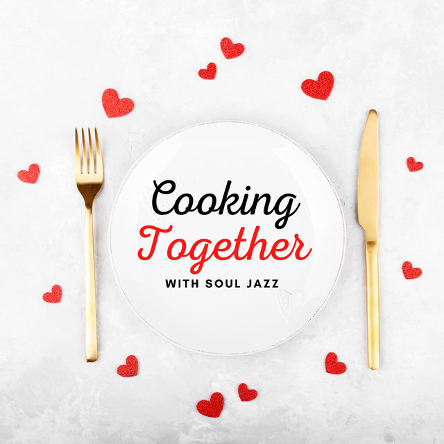 Cooking Together with Jazz – Soul Jazz Music for Romantic Time in the Kitchen, Cooking in Steamy Atmosphere