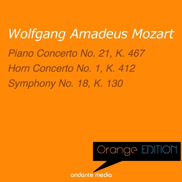 Orange Edition - Mozart: Piano Concerto No. 21, K. 467 & Symphony No. 18, K. 130