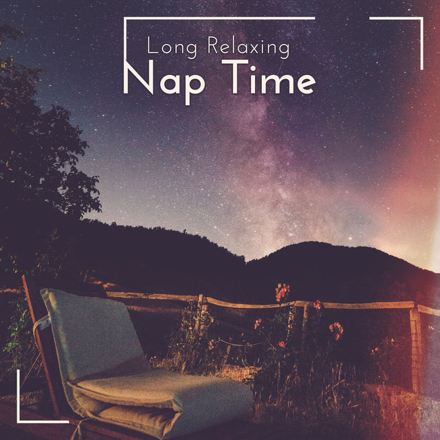 Long Relaxing Nap Time: Time to Relax, Perfect Calmness Music for Deep & Sweet Sleep, Reduce Stress, Bedtime Music