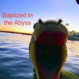 Baptized in the Abyss