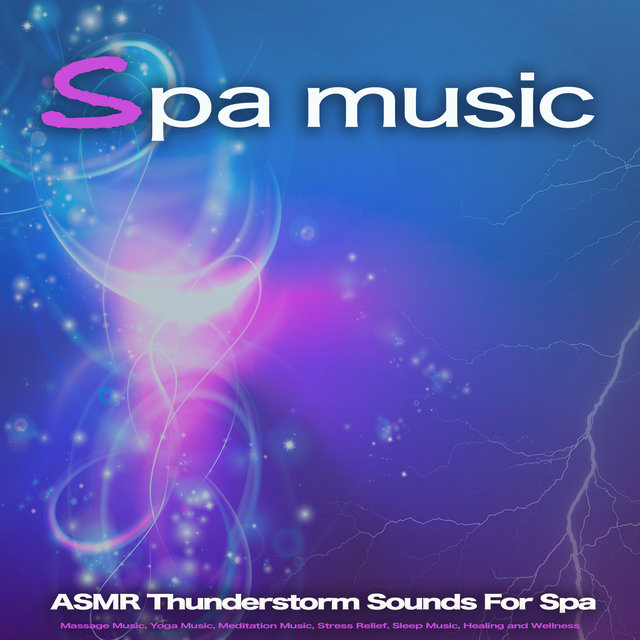 Spa Music: ASMR Thunderstorm Sounds For Spa, Massage Music, Yoga Music, Meditation Music, Stress Relief, Sleep Music, Healing and Wellness