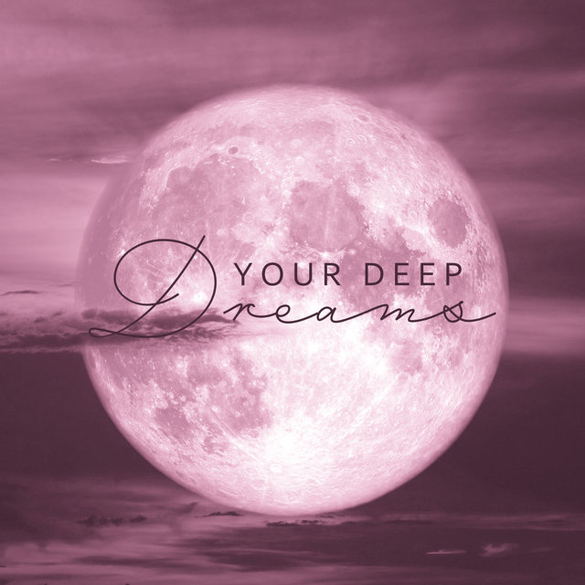 Your Deep Dreams: New Age Nature Ambient Music for Relaxation & Sleep