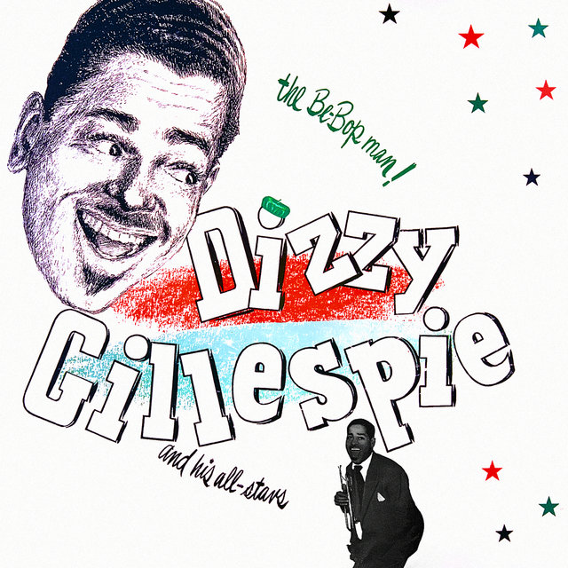 The Be-Bop Man - Dizzy Gillespie and His All-Stars