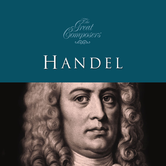 The Great Composers… Handel