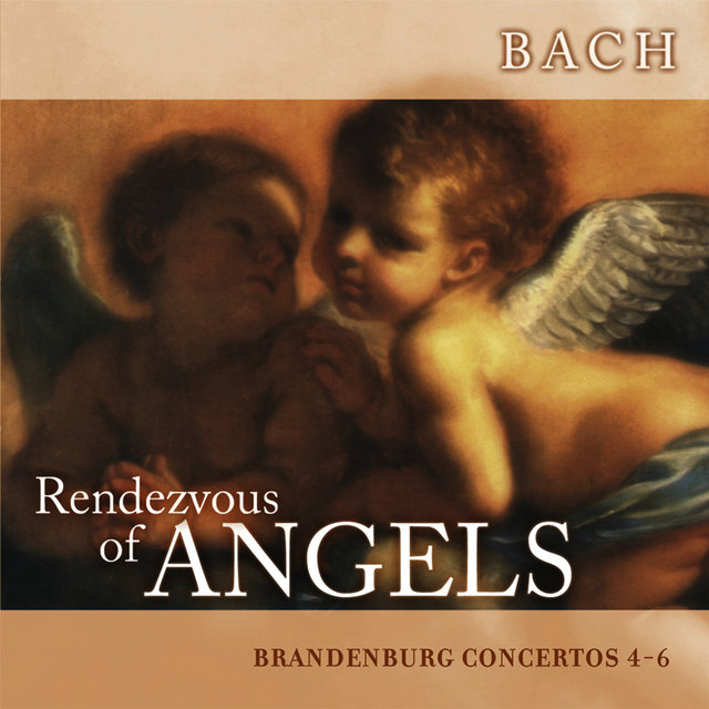 Rendezvous of Angels - Bach: Brandenburg Concertos 4-6