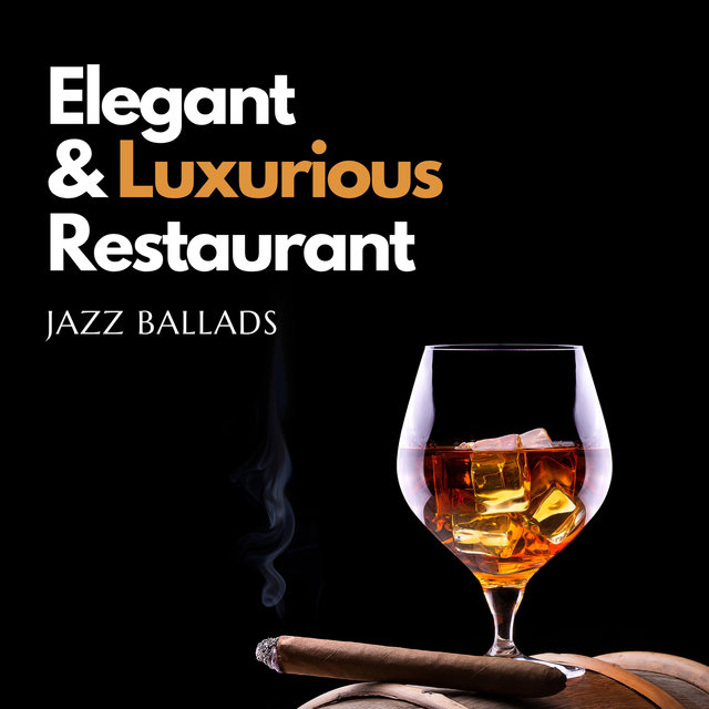 Elegant and Luxurious Restaurant Jazz Ballads – Instrumental Background to Eat and Drink, Restaurant Lounge, Glamorous Vibes