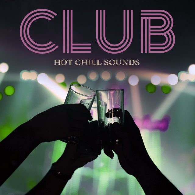 Club Hot Chill Sounds – Top Dance Rhythms: 2021 Hot Mix Music,Total Relax, Party Night