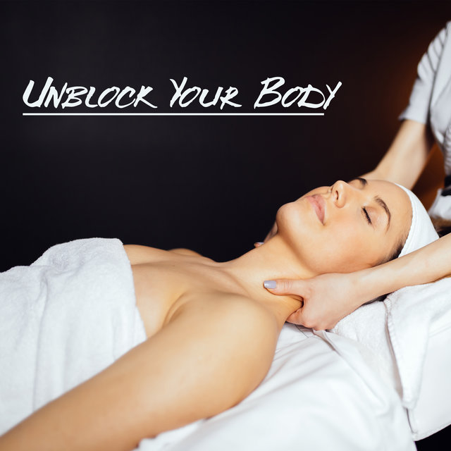 Unblock Your Body - Healing Spa Music Compilation, Inspire Balance for Massage, Mind, Body & Soul, Reiki Spa, Revitalize, Wellness Oasis, Asian Beauty Treatments, Anti Stress