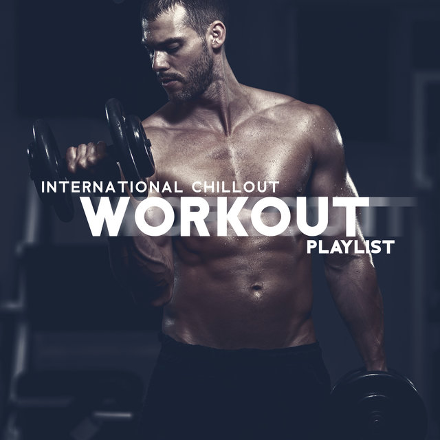 International Chillout Workout Playlist