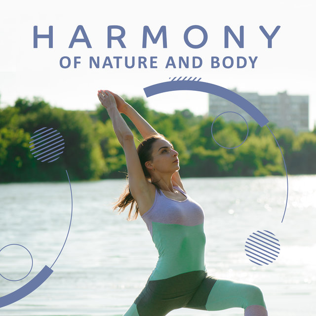 Harmony of Nature and Body - Beautiful Soundscapes Created for Practicing Meditation and Yoga Training, Sun Salutation, Most Nature Music, Chakra Flow, Calm Mind, Open Heart, Mantra New Age