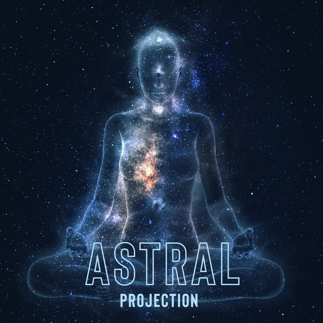 Astral Projection – Deep Meditation, Spiritual Journey Inside Yourself, Mantra Therapy Music, Inner Energy, Silent Mind
