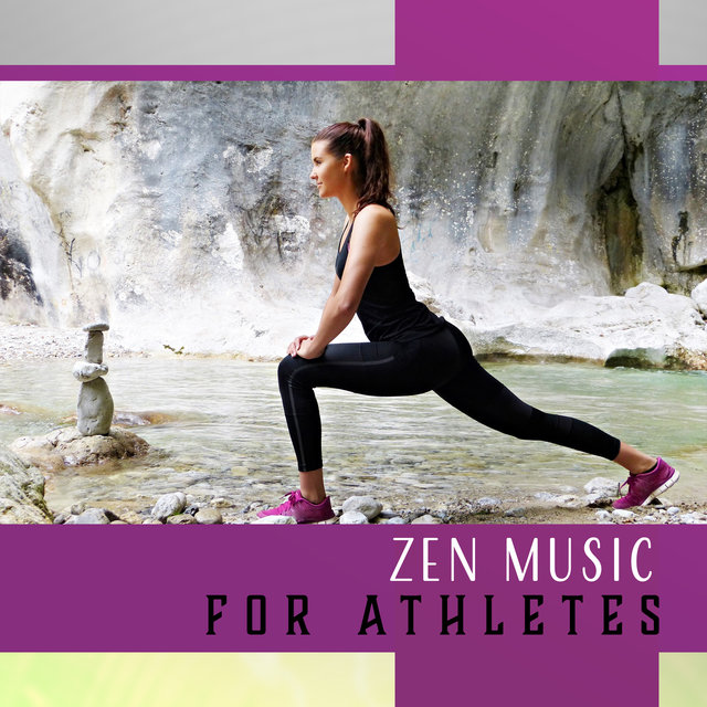 Zen Music for Athletes – Yoga, Meditation, Pilates, Stretch and Relaxation, Breathing Exercises