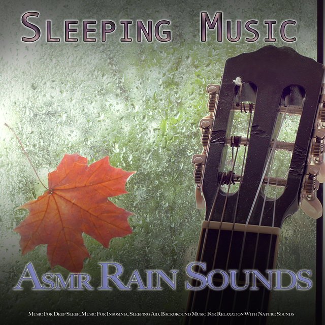 Sleeping Music: Asmr Rain Sounds and Music For Deep Sleep, Music For Insomnia, Sleeping Aid, Background Music For Relaxation With Nature Sounds