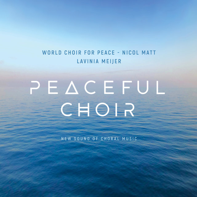 Cover art for album Peaceful Choir - New Sound of Choral Music by Lavinia Meijer, World Choir for Peace