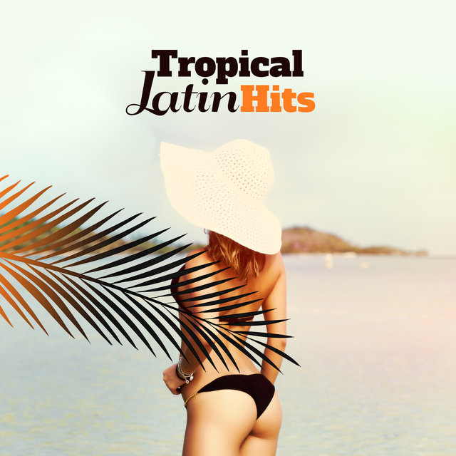 Tropical Latin Hits (Summer Mix 2018, Cuban Latin Cafe, Brazil House, Ritmos Calientes del Club, Salsa del Mar, Fitness Center Music)