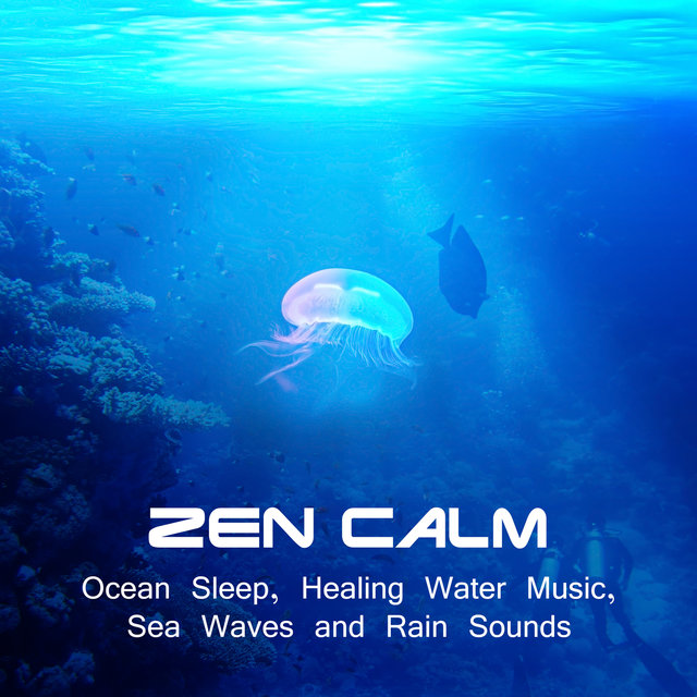 Zen Calm: Ocean Sleep, Healing Water Music, Sea Waves and Rain Sounds for Total Relaxation