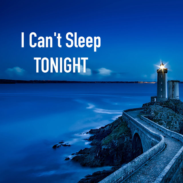 I Can't Sleep Tonight - Remedies for Deep Sleeping and Anxiety Relief, Peaceful Songs