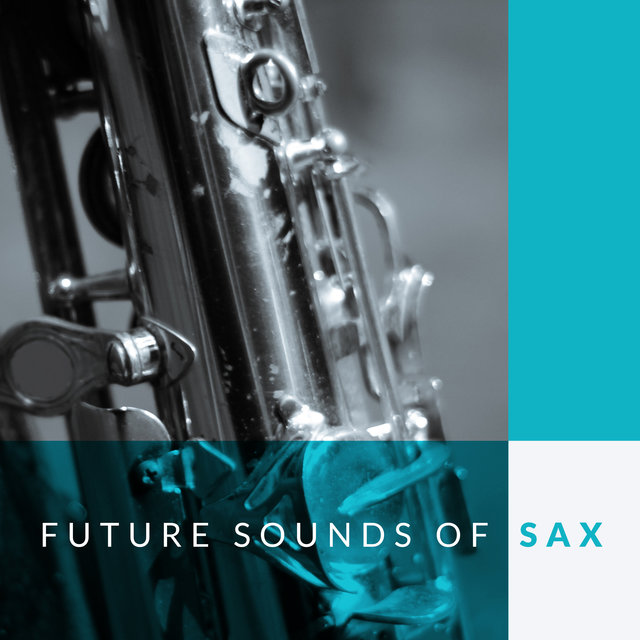 Future Sounds of Sax: Saxophone Jazz Compilation 2020