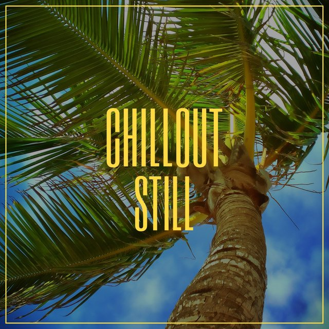 # Chillout Still