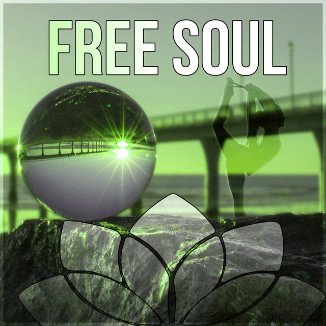 Free Soul – Healing Yoga, Therapeutic Music, Relaxing Instrumental Music, Soothing Sounds for Massage, Gentle Touch, Calming Music