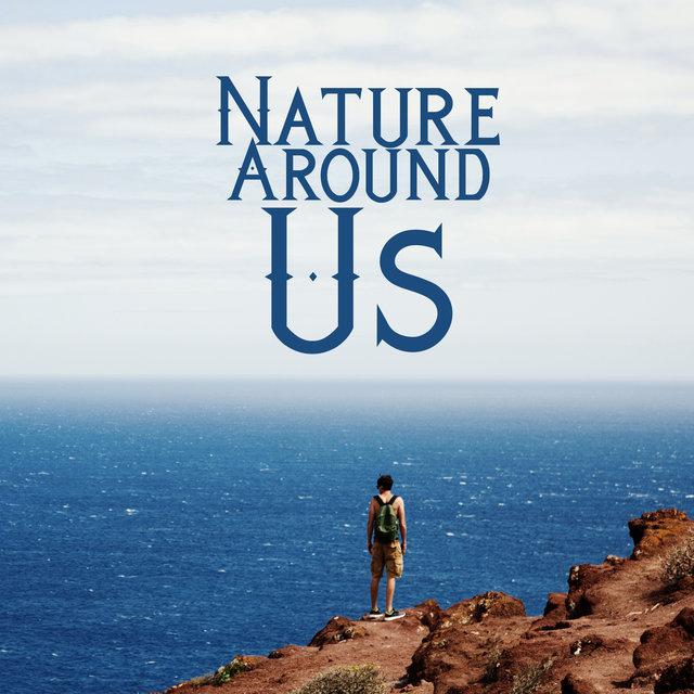 Nature Around Us: Instrumental Music with The Soul Soothing Sounds of Nature
