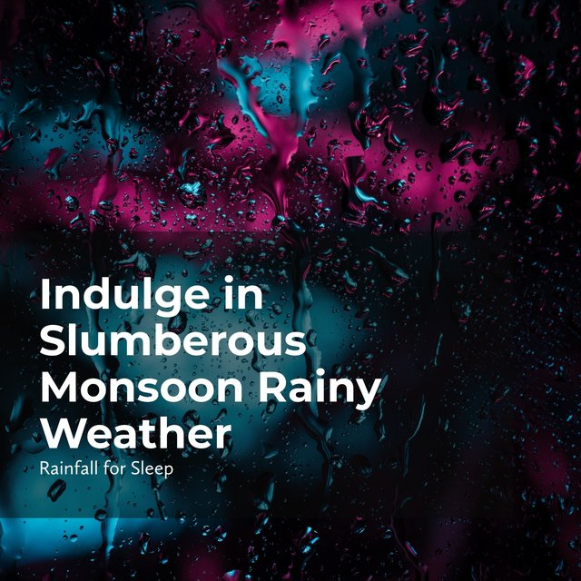 Indulge in Slumberous Monsoon Rainy Weather