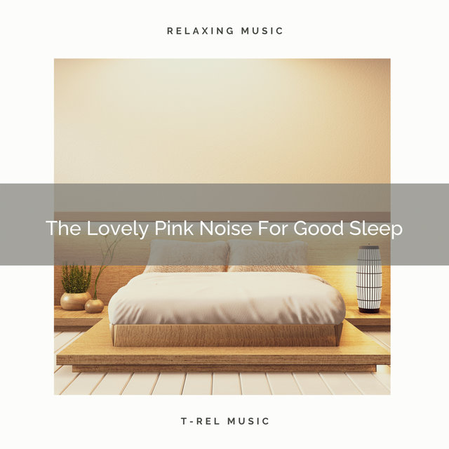The Lovely Pink Noise For Good Sleep