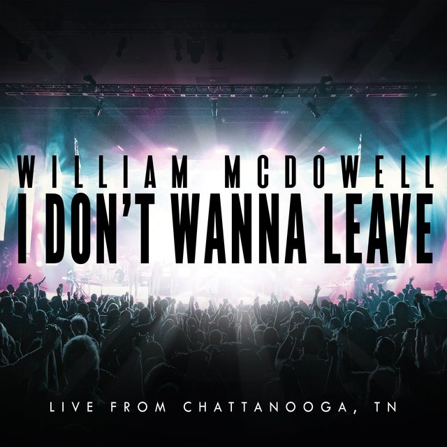 I Don't Wanna Leave [Live From Chattanooga, TN]