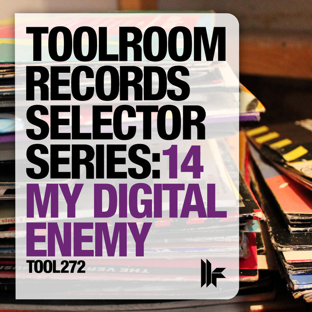 Toolroom Records Selector Series 14: My Digital Enemy