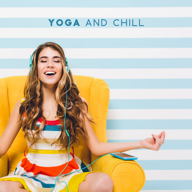 Yoga and Chill – Relaxing Music for Stretching Exercises
