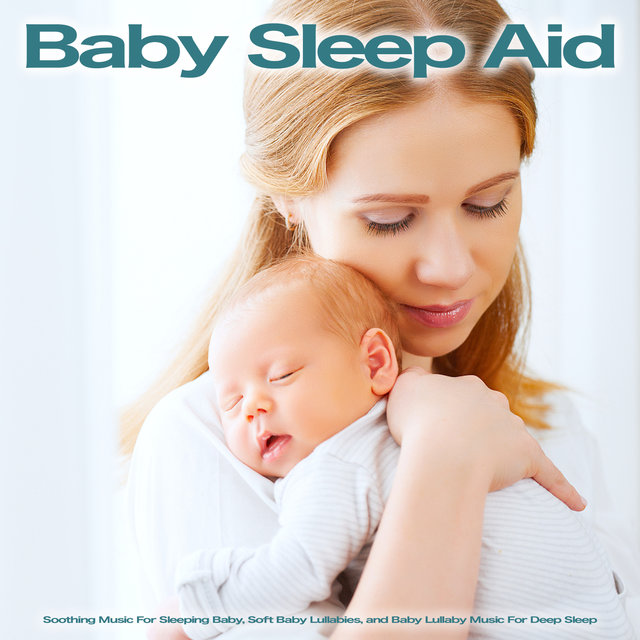 Baby Sleep Aid: Soothing Music For Sleeping Baby, Soft Baby Lullabies and Baby Lullaby Music For Deep Sleep
